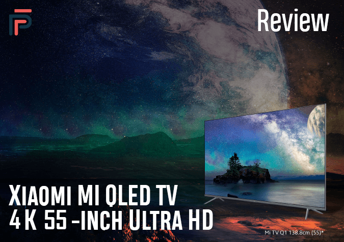 Xiaomi MI QLED TV 4K 55-inch TV: A Smart TV Worth Buying?